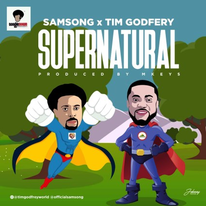 Samsong Ft. Tim Godfrey - Supernatural | Free Mp3 Download
