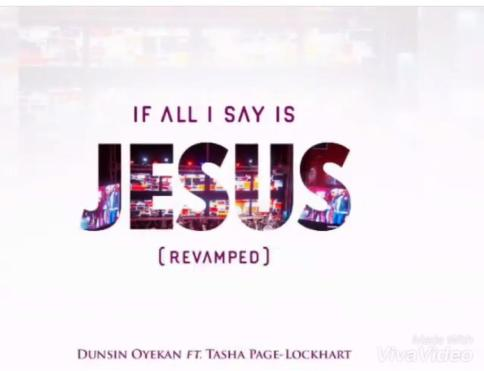 "Dunsin Oyekan and Tasha Page-Lockhart Collab - If All I Say Is Jesus ""Revamped"""