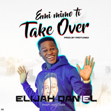 Elijah Daniel – Emi Mimo Ti Take Over Mp3 Download