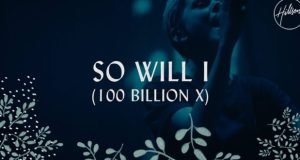 Hillsong Worship - So Will I ( 100 Billion X ) Free Mp3 Download