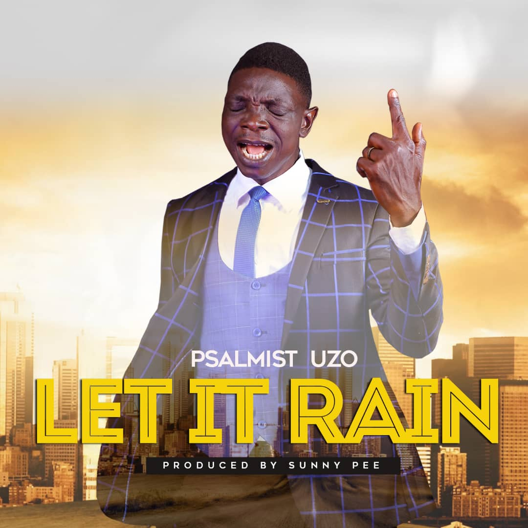 MUSIC: Psalmist Uzo - Let It Rain