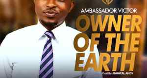 Ambassador Victor - Owner Of The Earth Mp3 Download