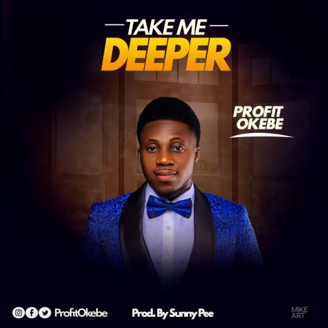 Profit Okebe - Take Me Deeper Mp3 Download
