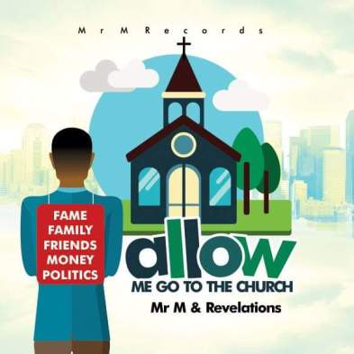 Mr M & Revelation - Allow Me Go to The Church Mp3 Download