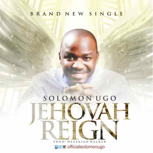 Solomon Ugo - Jehovah Reigns Mp3 Download