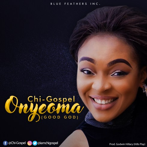 Chi-Gospel - Onyeoma (Good God) Mp3 Download