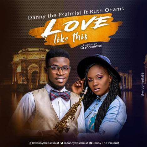 Danny the Psalmist - Love Like This Ft. Ruth Ohams Mp3 Download