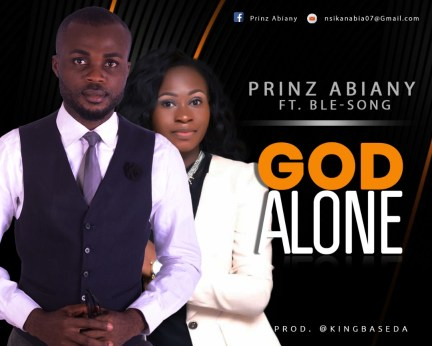 Prinz Abiany – God Alone ft Ble-song Benson Mp3 Download