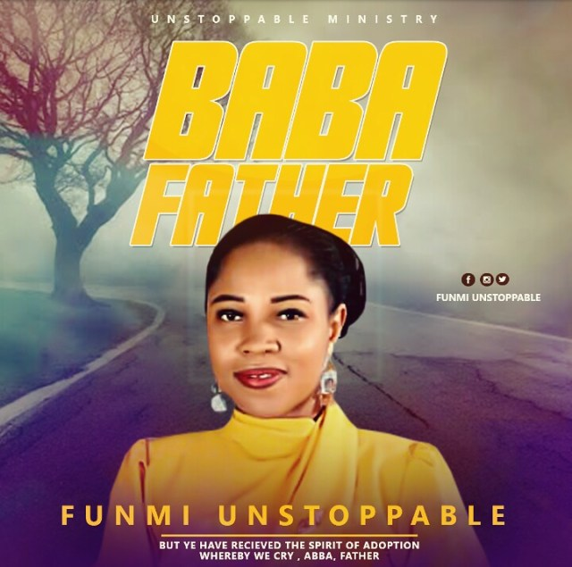 Funmi Unstoppable - BaBa (father)   Free Mp3 Download