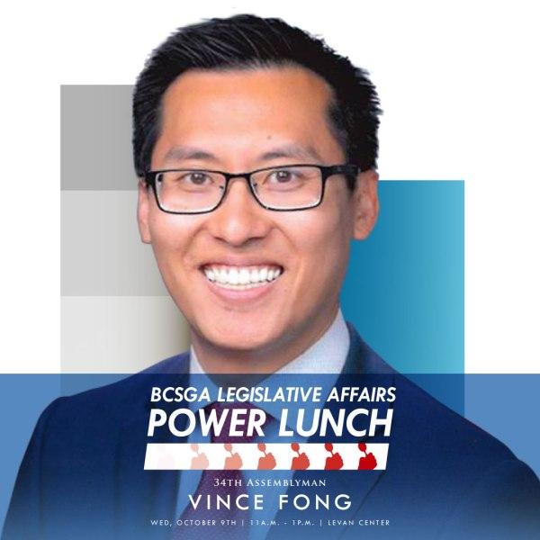 BCSGA Legistlative Affairs Power Lunch 34th Assemblyman Vince Fong poster.