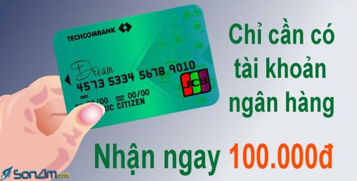 Có tài khoản ngân hàng nhận ngay 100.000đ
