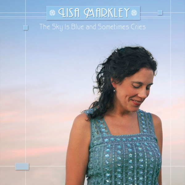 Lisa Markley - The Sky Is Blue and Sometimes Cries