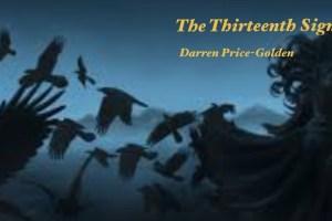 """""""The Thirteenth Sign"""" by Darren price-Golden"""