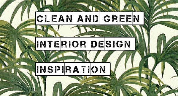 Clean and Green – Interior Design Inspiration