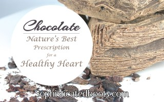 Chocolate Nature's Best Prescription for a Healthy Heart - Sophisticated Booty