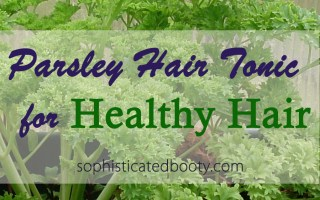 Healthy Hair: Parsely Hair Tonic - Sophisticated Booty