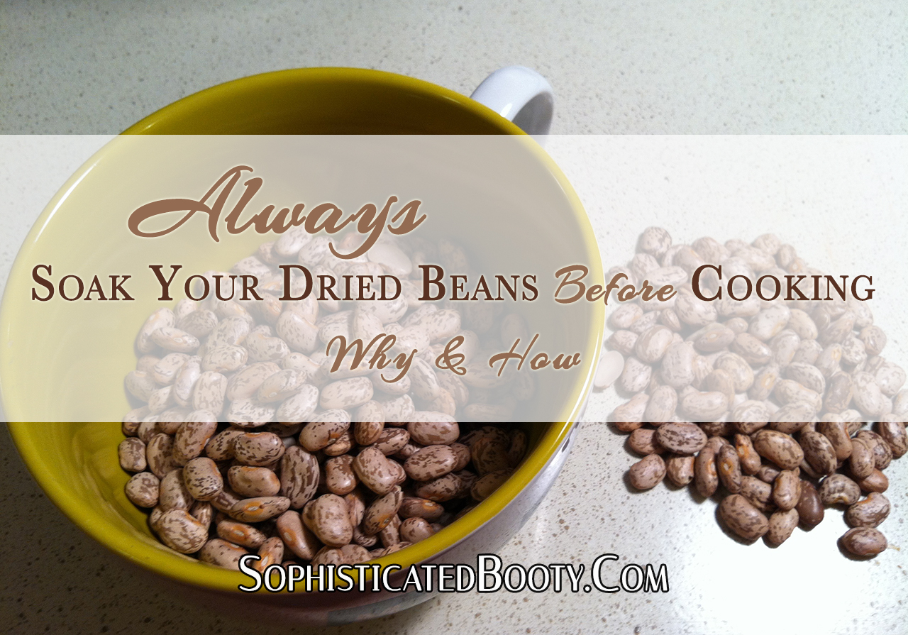 Always Soak Your Dried Beans Before Cooking: Why and How - Sophisticated Booty