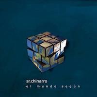 """Sr. Chinarro – """"El Mundo Según"""""""