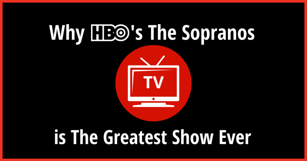 Why The Sopranos is the Greatest Show Ever