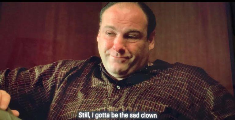 Tony Soprano is telling Dr. Melfi he still has to be the sad clown.