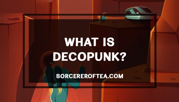what is decopunk and how do we write it well? SorcererOfTea.com