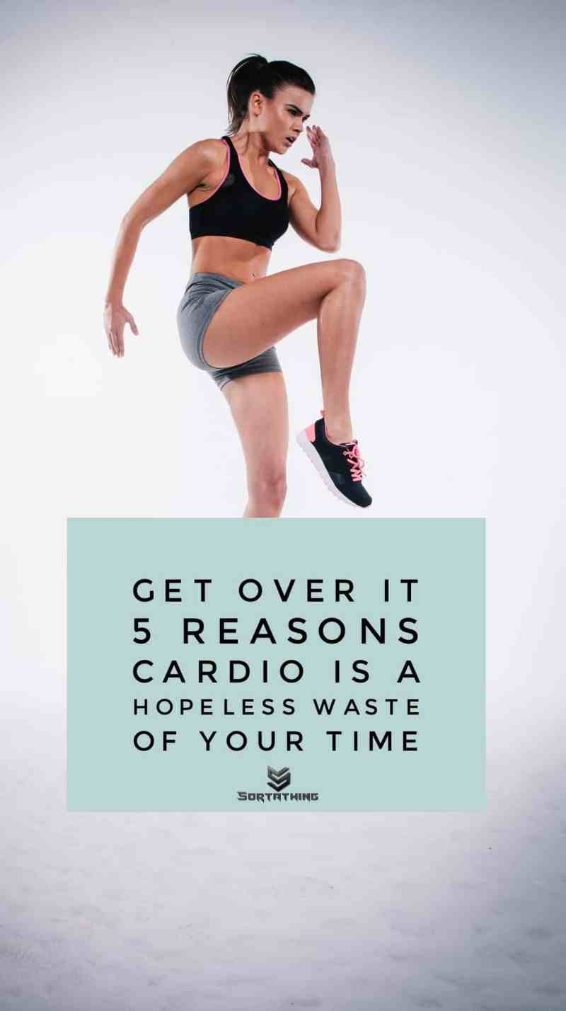 Cardio is a waste of your time