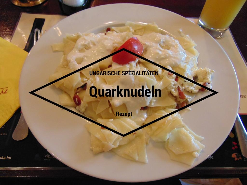 Ungarische Spezialitäten – Quarknudeln einfach selbermachen