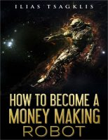 Download How to Become a Money Making Robot