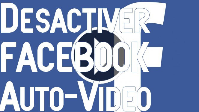 Desactiver Lecture video auto Facebook