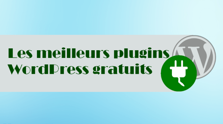 Quels sont les meilleurs plugins WordPress gratuits ? Ceux que j'utilise sur SOStuto.com