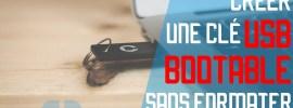 Comment rendre une clé USB bootable sans la formater