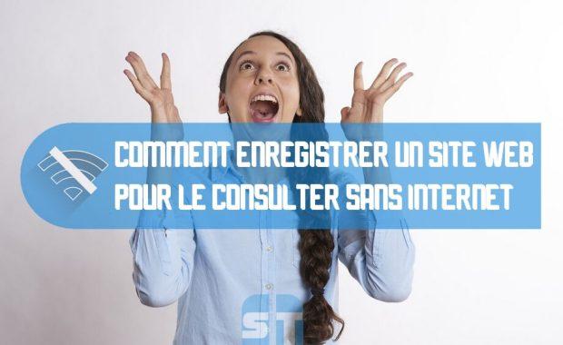 Enregistrer un site web pour le consulter sans internet Comment enregistrer un site web pour le consulter sans connexion internet