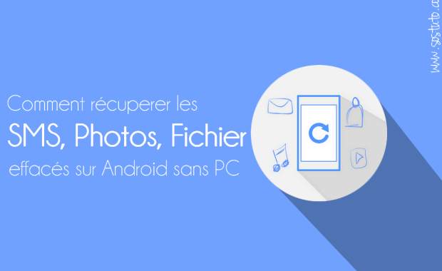 recuperer sms effacer android sans pc Récupérer les SMS effacés sur Android sans PC - Photos, Vidéos, Fichiers supprimés aussi