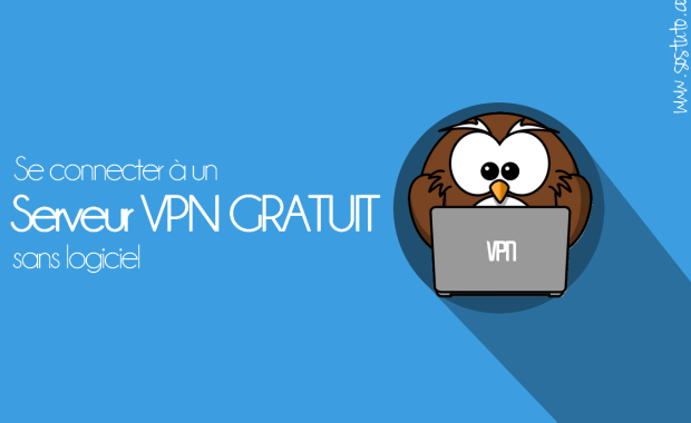 vpn sans logiciel Comment se Connecter à un serveur VPN GRATUIT sur Windows & Android sans logiciel