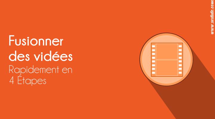 Fusionner des vidéos rapidement 2 Outils pour Fusionner plusieurs Vidéos en 1 seul fichier vidéo rapidement