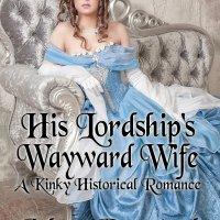 His Lordship's Wayward Wife: A Kinky Historical Romance by Jolynn Raymond