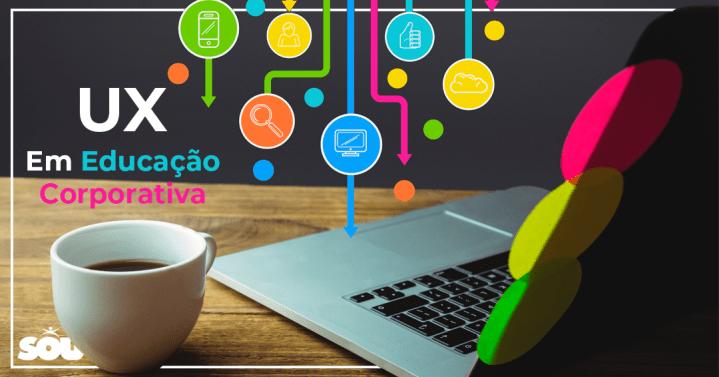 O que é UX (User Experience) em Educação Corporativa?
