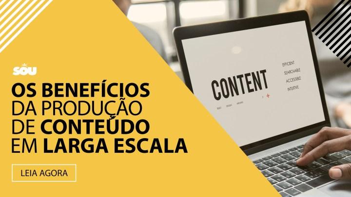Os benefícios da produção de conteúdo em larga escala
