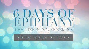 6 Days of Epiphany ~ Exploring Your Soul's Code