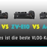 Sony ZV-1 vs. Sony ZV-E10 vs. A6400 Vergleich - Welches ist die beste Sony VLog-Kamera?