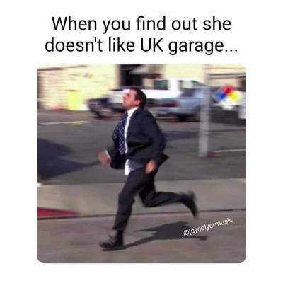 When you find out she doesn't like UK Garage...