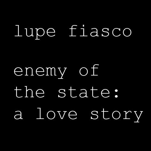 lupe fiasco enemy of the state
