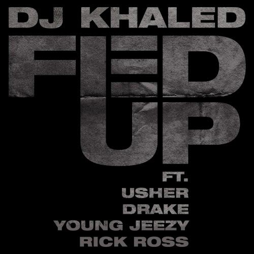 DJ_Khaled_feat_Usher_Young_Jeezy_Rick_Ross_and_Drake-Fed_Up