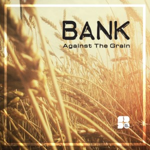 BANK - AGAINST THE GRAIN 1400X1400