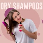 Dry Shampoos For Oily Hair To Eliminate Greasiness