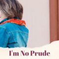 Image of woman hiding her face from the camera with the words I'm no prude.