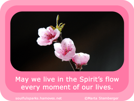 May we live in the Spirit's flow every moment of our lives.