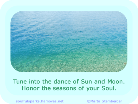 """Tune into the dance of Sun and Moon. Honor the seasons of your Soul."""