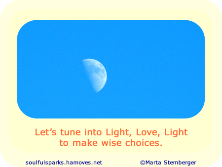 """""""Let's tune into Light, Love, Light to make wise choices."""""""