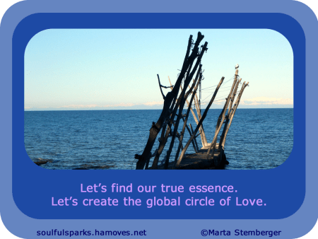 """Let's find our true essence. Let's create the global circle of Love."""